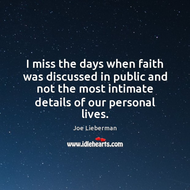 I miss the days when faith was discussed in public and not Joe Lieberman Picture Quote