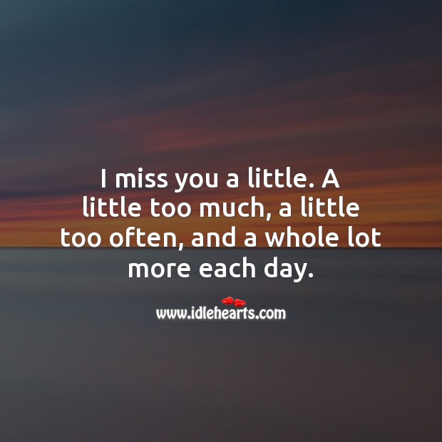 I miss you a little. A little too much, a little too often Miss You Quotes Image