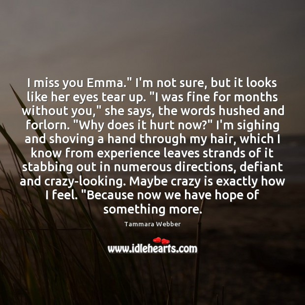 "Image, I miss you Emma."" I'm not sure, but it looks like her"
