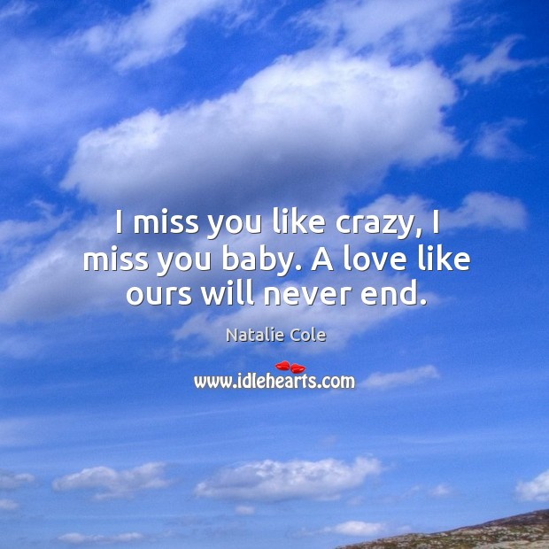 Image, I miss you like crazy, I miss you baby. A love like ours will never end.