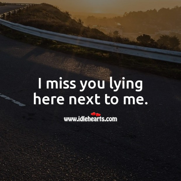 Image, I miss you lying here next to me.
