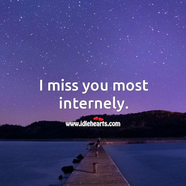 I miss you most internely. Image