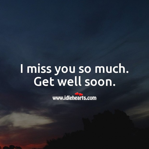 I miss you so much. Get well soon. Get Well Love Messages Image