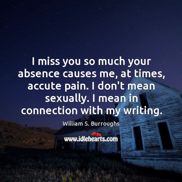 I miss you so much your absence causes me, at times, accute Miss You So Much Quotes Image