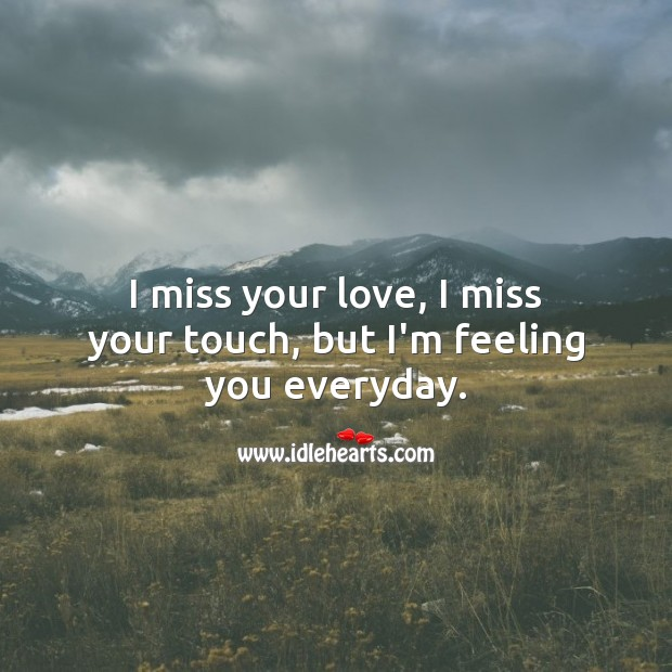 I miss your love, I miss your touch. Missing You Quotes Image
