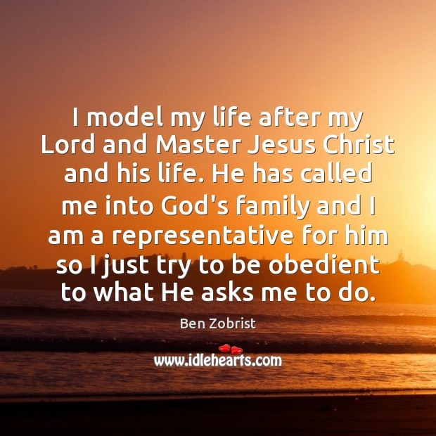 Image, I model my life after my Lord and Master Jesus Christ and