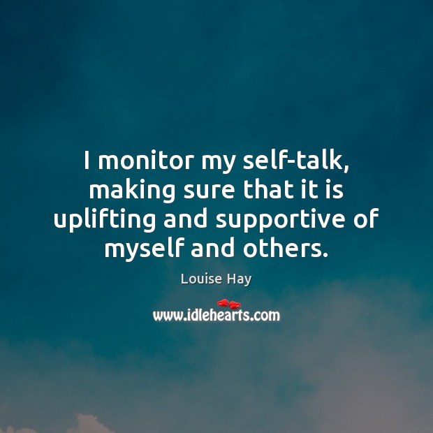 Image, I monitor my self-talk, making sure that it is uplifting and supportive