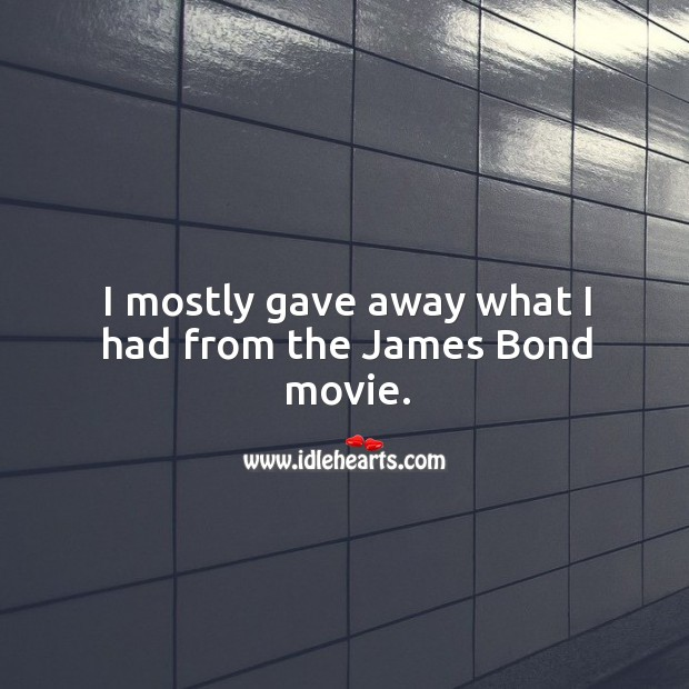 I mostly gave away what I had from the james bond movie. Image