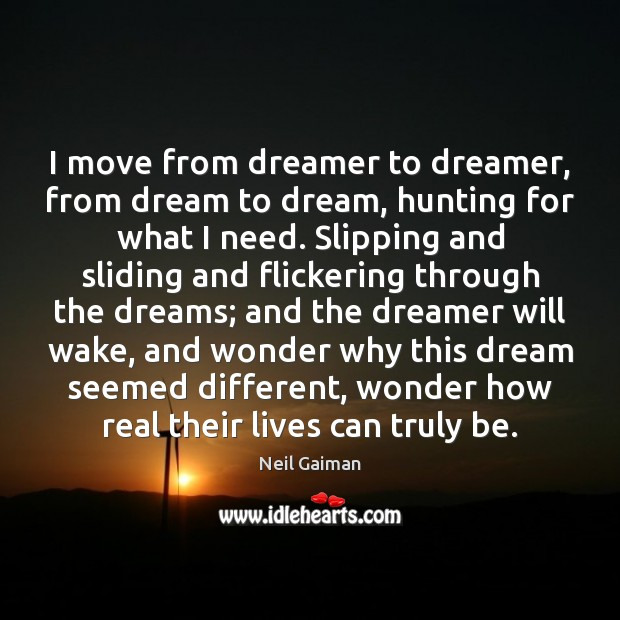 I move from dreamer to dreamer, from dream to dream, hunting for Image