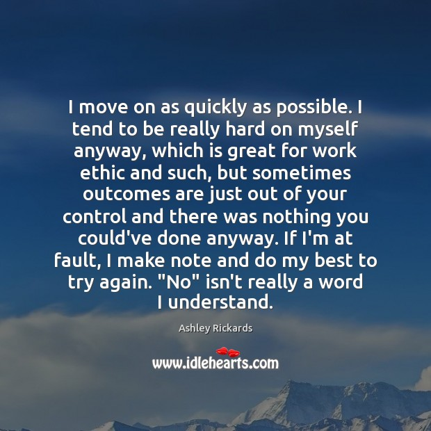 I move on as quickly as possible. I tend to be really Move On Quotes Image