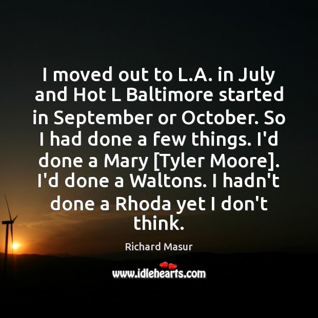 I moved out to L.A. in July and Hot L Baltimore Richard Masur Picture Quote