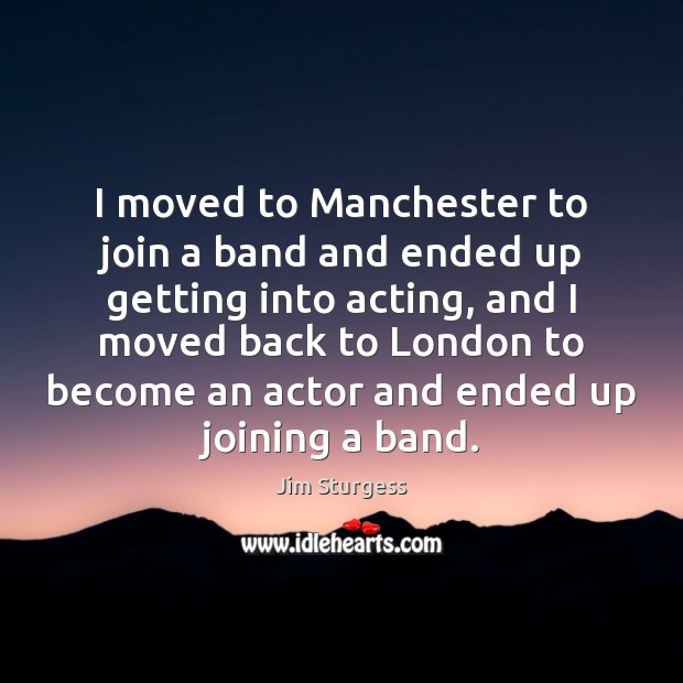 I moved to Manchester to join a band and ended up getting Image