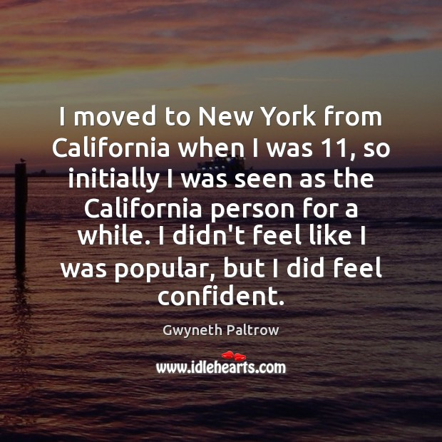 I moved to New York from California when I was 11, so initially Gwyneth Paltrow Picture Quote