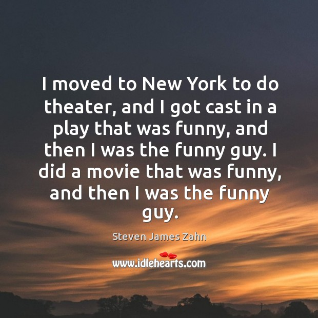 I moved to new york to do theater, and I got cast in a play that was funny Image
