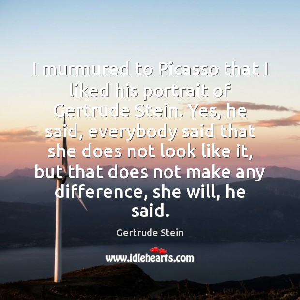 Image, I murmured to Picasso that I liked his portrait of Gertrude Stein.