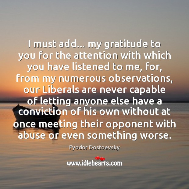 I must add… my gratitude to you for the attention with which Image