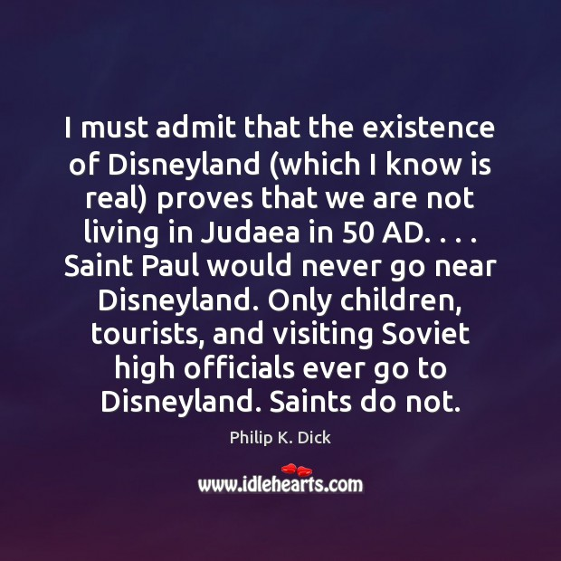 I must admit that the existence of Disneyland (which I know is Image