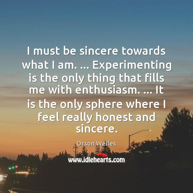 I must be sincere towards what I am. … Experimenting is the only Image
