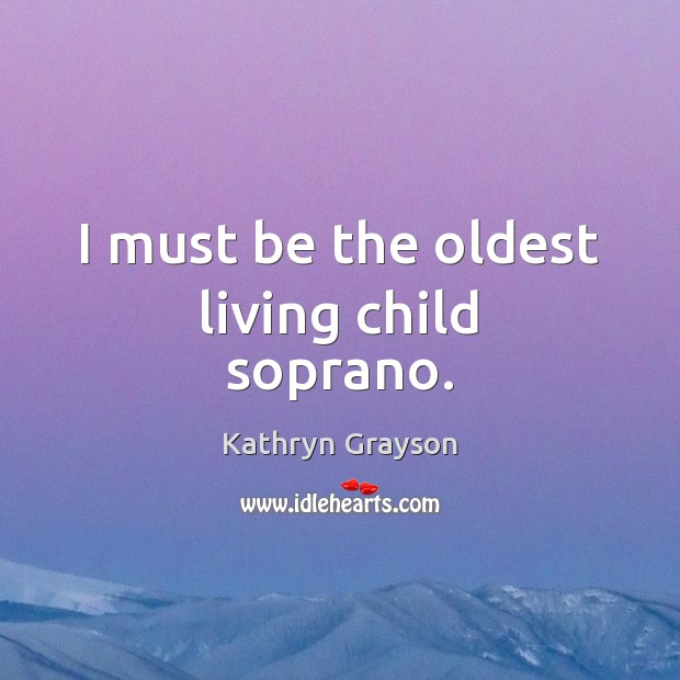 I must be the oldest living child soprano. Image