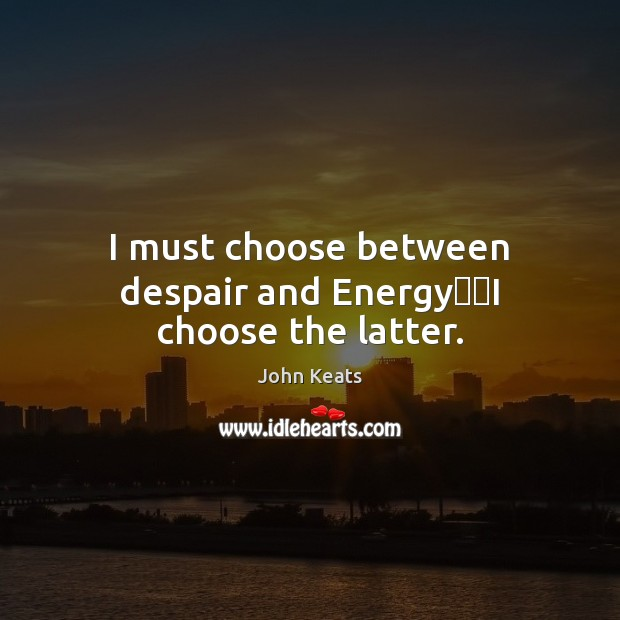 I must choose between despair and Energy──I choose the latter. Image
