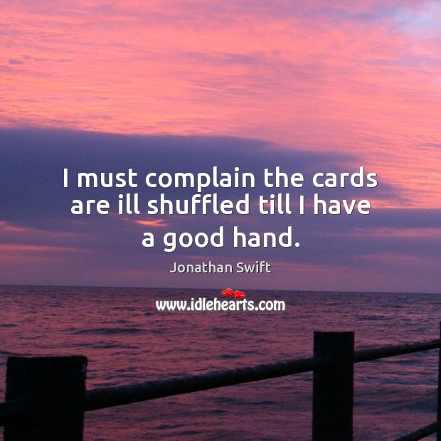 I must complain the cards are ill shuffled till I have a good hand. Image