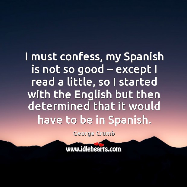 I must confess, my spanish is not so good – except I read a little, so I started with the english but Image