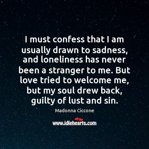 Image, I must confess that I am usually drawn to sadness, and loneliness