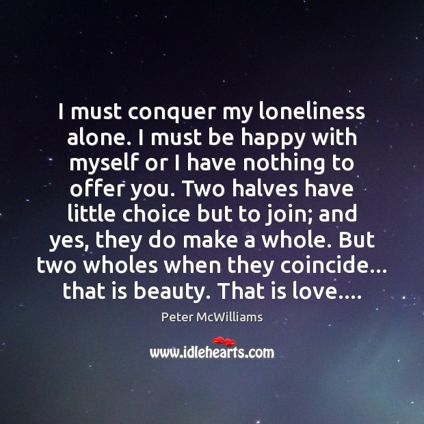 Image, I must conquer my loneliness alone. I must be happy with myself