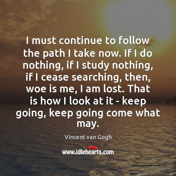 I must continue to follow the path I take now. If I Image