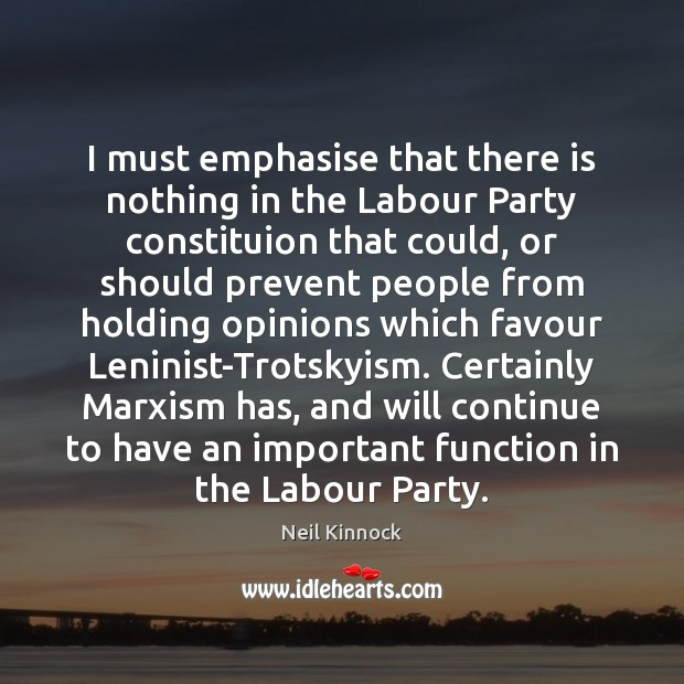 I must emphasise that there is nothing in the Labour Party constituion Image