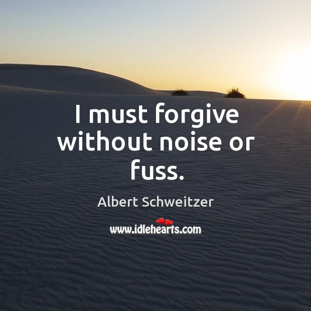 I must forgive without noise or fuss. Image
