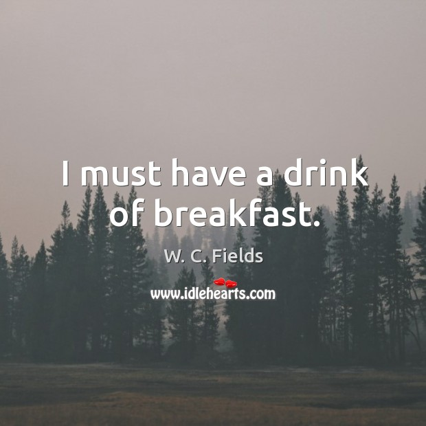 I must have a drink of breakfast. Image