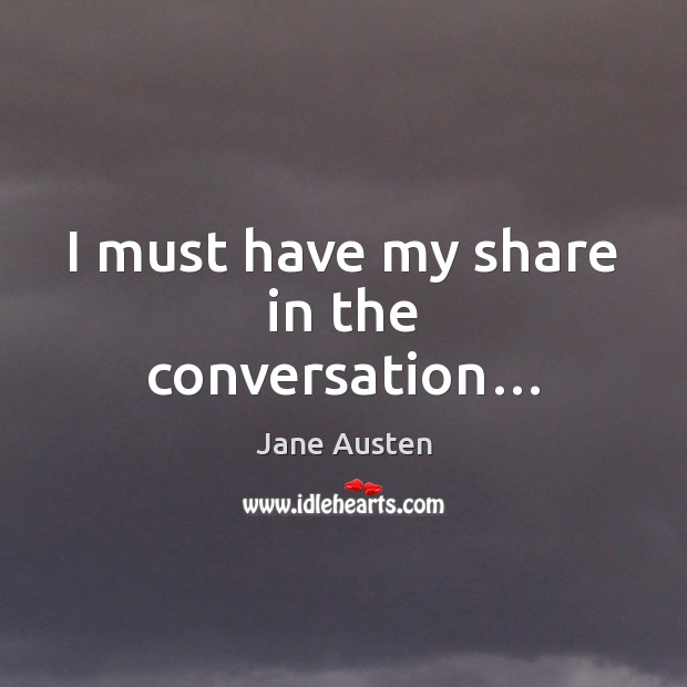 I must have my share in the conversation… Image