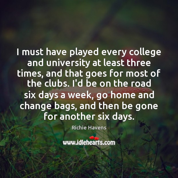 I must have played every college and university at least three times, Richie Havens Picture Quote