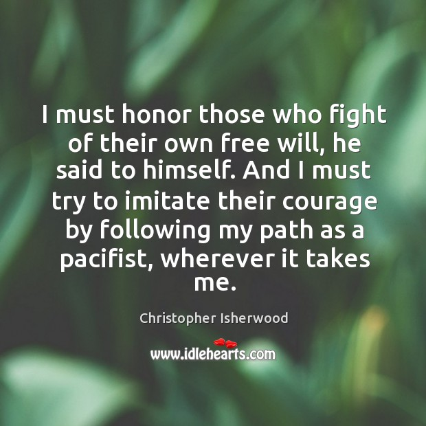 I must honor those who fight of their own free will, he Image