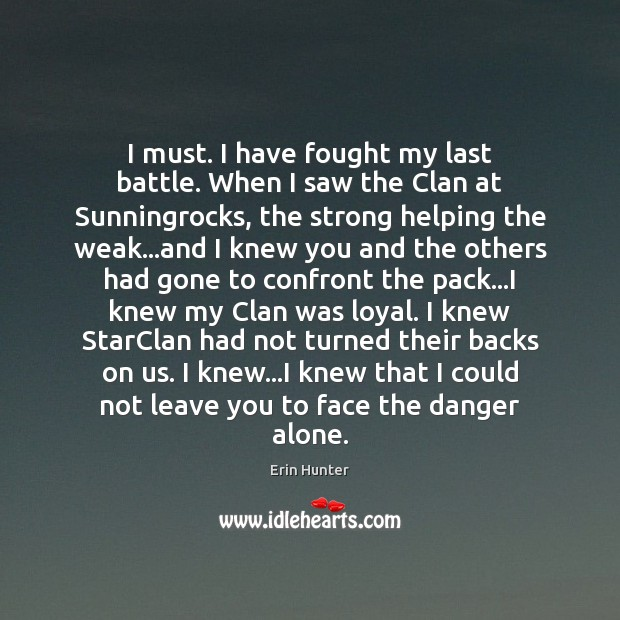 I must. I have fought my last battle. When I saw the Erin Hunter Picture Quote