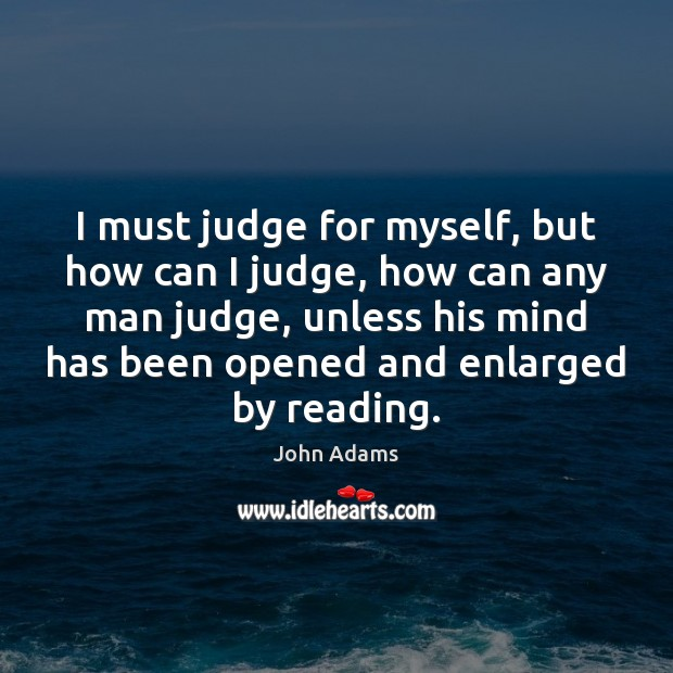 Image, I must judge for myself, but how can I judge, how can