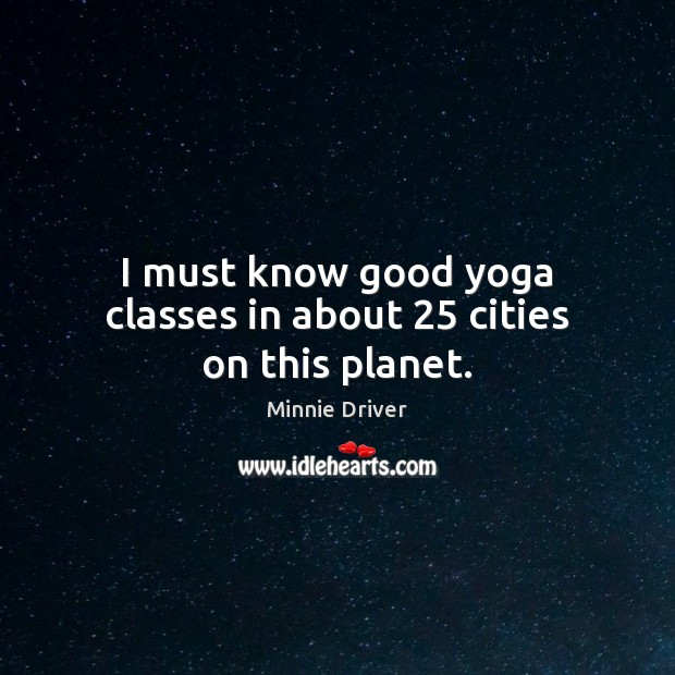 I must know good yoga classes in about 25 cities on this planet. Image