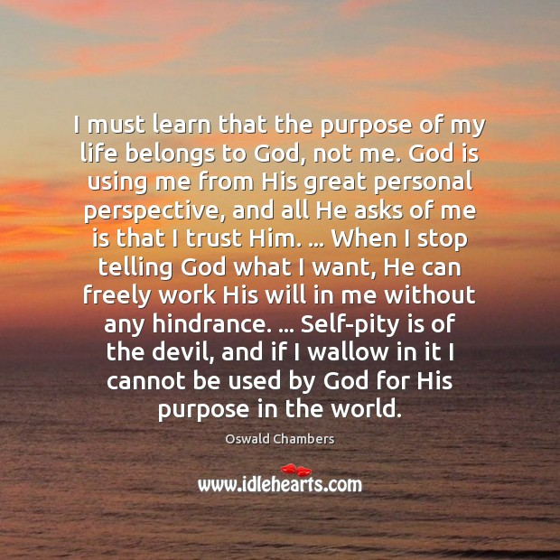 Image, I must learn that the purpose of my life belongs to God,