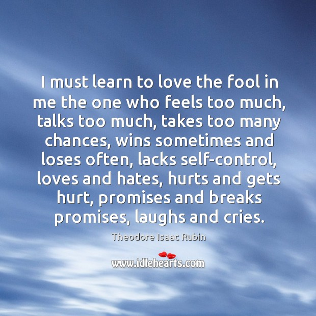 I must learn to love the fool in me. Image