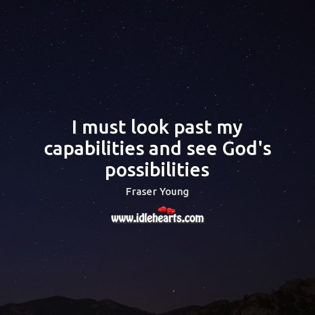 I must look past my capabilities and see God's possibilities Image