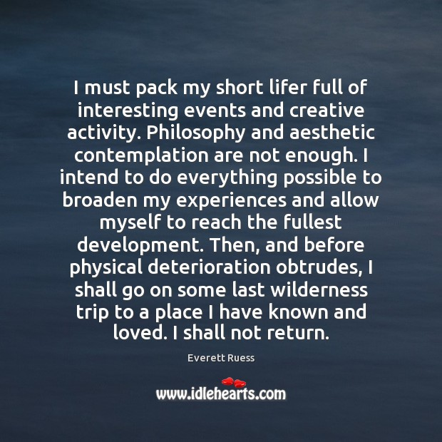 I must pack my short lifer full of interesting events and creative Everett Ruess Picture Quote