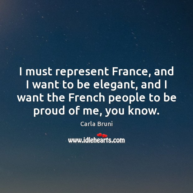 Image, I must represent France, and I want to be elegant, and I