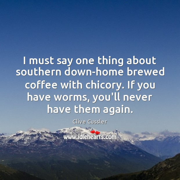 I must say one thing about southern down-home brewed coffee with chicory. Image