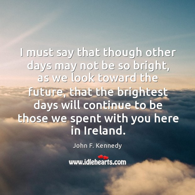 Image, I must say that though other days may not be so bright,