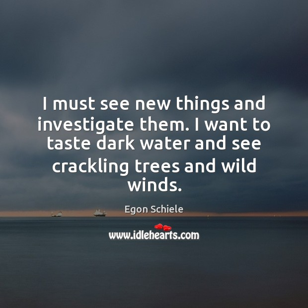 I must see new things and investigate them. I want to taste Image