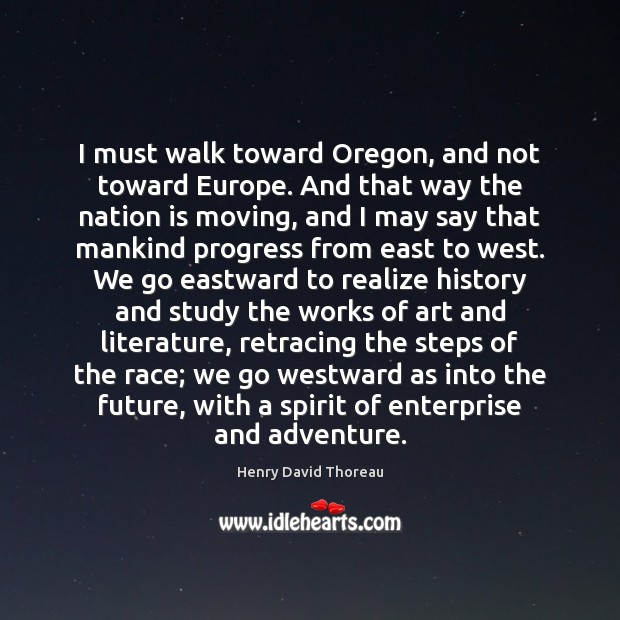 Image, I must walk toward Oregon, and not toward Europe. And that way