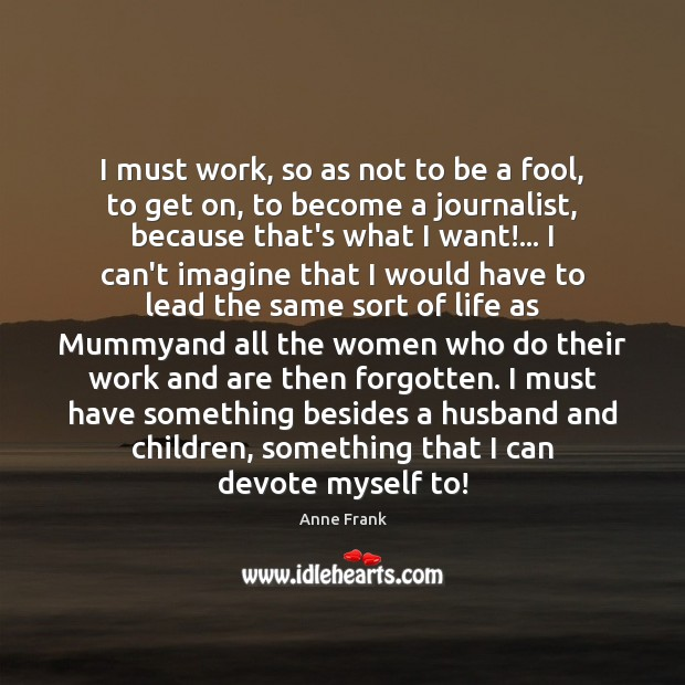 Image, I must work, so as not to be a fool, to get