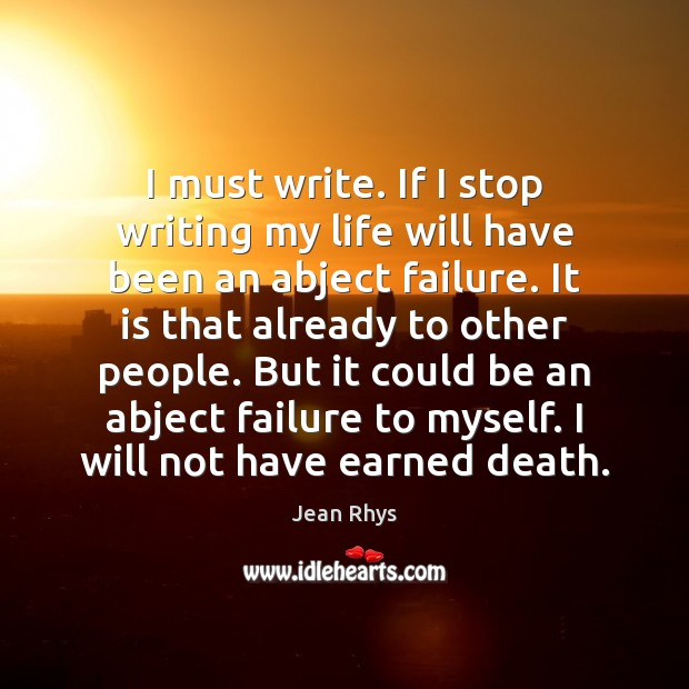 I must write. If I stop writing my life will have been Image