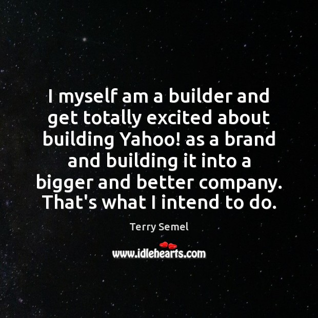 I myself am a builder and get totally excited about building Yahoo! Image